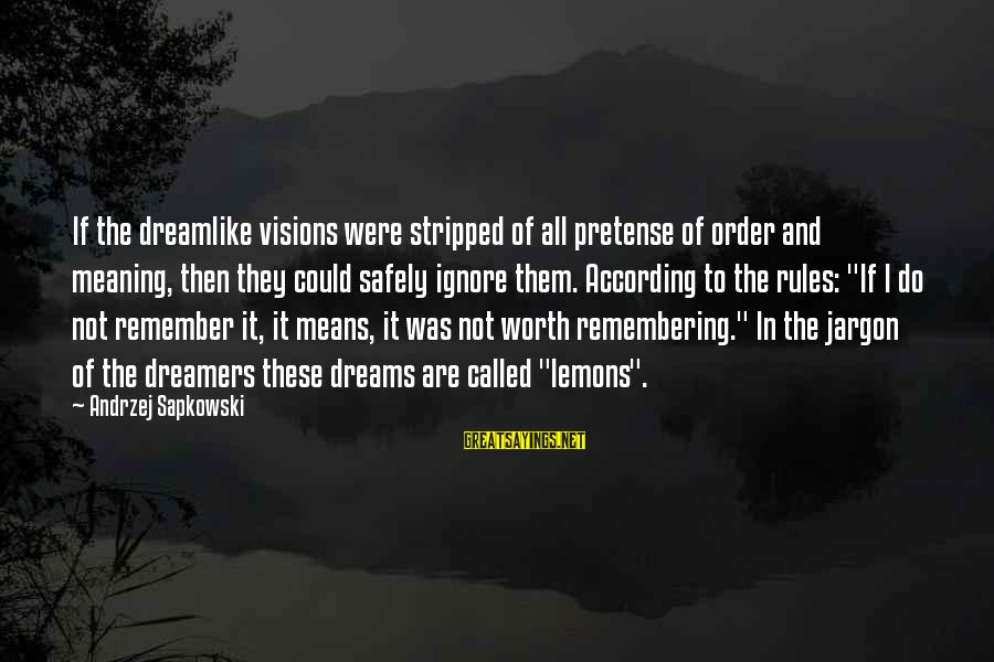 Dreams Visions Sayings By Andrzej Sapkowski: If the dreamlike visions were stripped of all pretense of order and meaning, then they