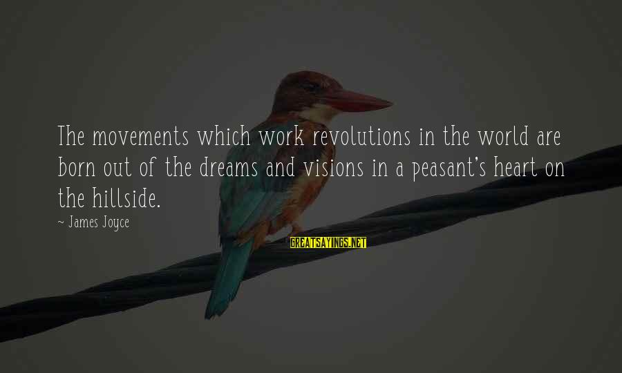 Dreams Visions Sayings By James Joyce: The movements which work revolutions in the world are born out of the dreams and