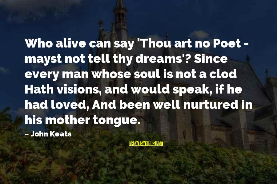 Dreams Visions Sayings By John Keats: Who alive can say 'Thou art no Poet - mayst not tell thy dreams'? Since