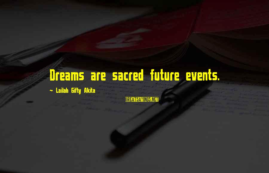 Dreams Visions Sayings By Lailah Gifty Akita: Dreams are sacred future events.