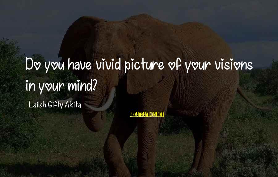 Dreams Visions Sayings By Lailah Gifty Akita: Do you have vivid picture of your visions in your mind?