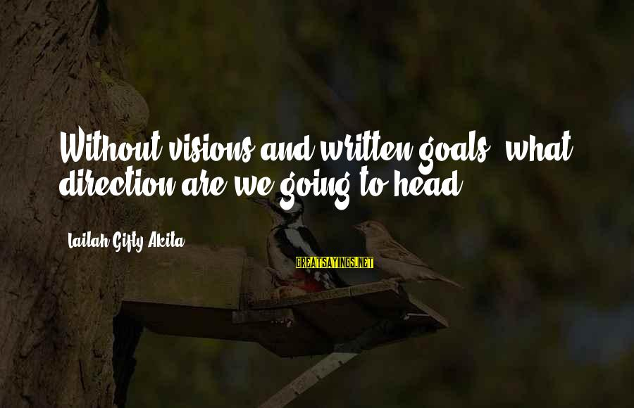 Dreams Visions Sayings By Lailah Gifty Akita: Without visions and written goals, what direction are we going to head?