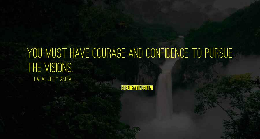 Dreams Visions Sayings By Lailah Gifty Akita: You must have courage and confidence to pursue the visions.
