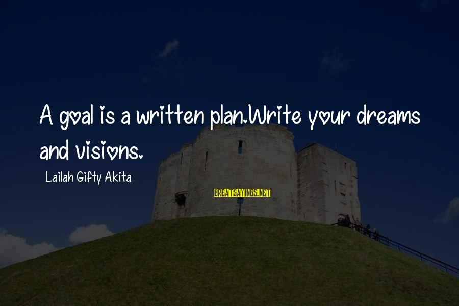 Dreams Visions Sayings By Lailah Gifty Akita: A goal is a written plan.Write your dreams and visions.