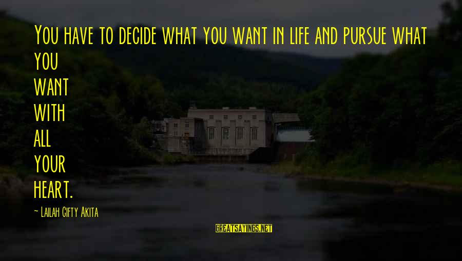 Dreams Visions Sayings By Lailah Gifty Akita: You have to decide what you want in life and pursue what you want with