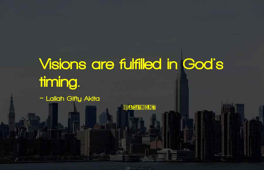 Dreams Visions Sayings By Lailah Gifty Akita: Visions are fulfilled in God's timing.