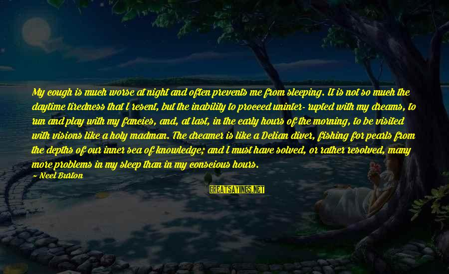 Dreams Visions Sayings By Neel Burton: My cough is much worse at night and often prevents me from sleeping. It is