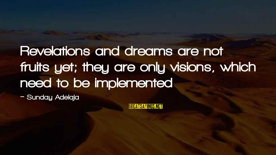 Dreams Visions Sayings By Sunday Adelaja: Revelations and dreams are not fruits yet; they are only visions, which need to be