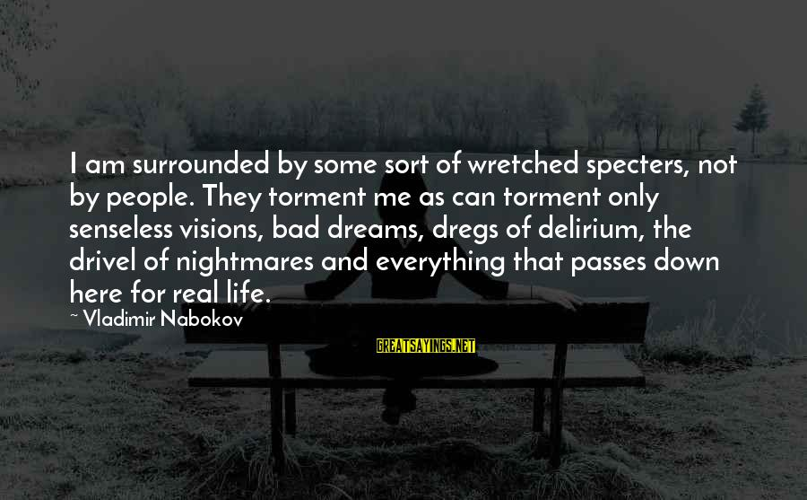 Dreams Visions Sayings By Vladimir Nabokov: I am surrounded by some sort of wretched specters, not by people. They torment me