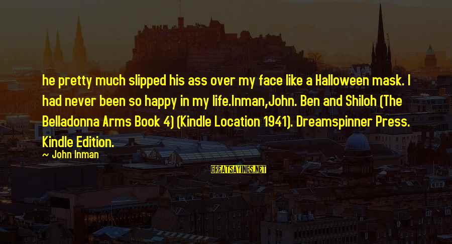Dreamspinner Sayings By John Inman: he pretty much slipped his ass over my face like a Halloween mask. I had