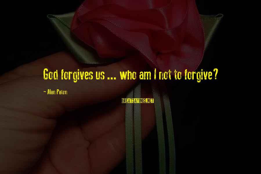 Dreesman Sayings By Alan Paton: God forgives us ... who am I not to forgive?