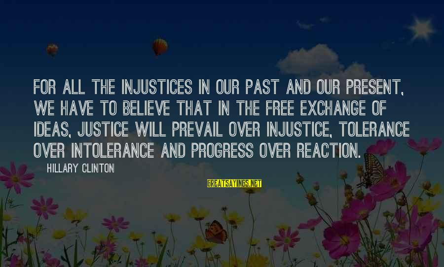 Dreesman Sayings By Hillary Clinton: For all the injustices in our past and our present, we have to believe that