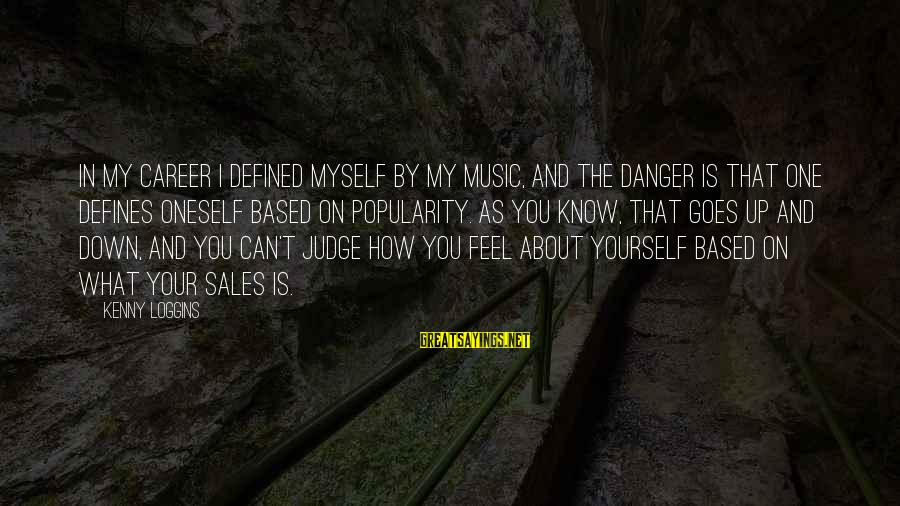 Dreesman Sayings By Kenny Loggins: In my career I defined myself by my music, and the danger is that one