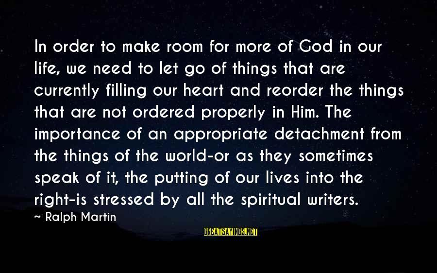 Dreghorn Sayings By Ralph Martin: In order to make room for more of God in our life, we need to