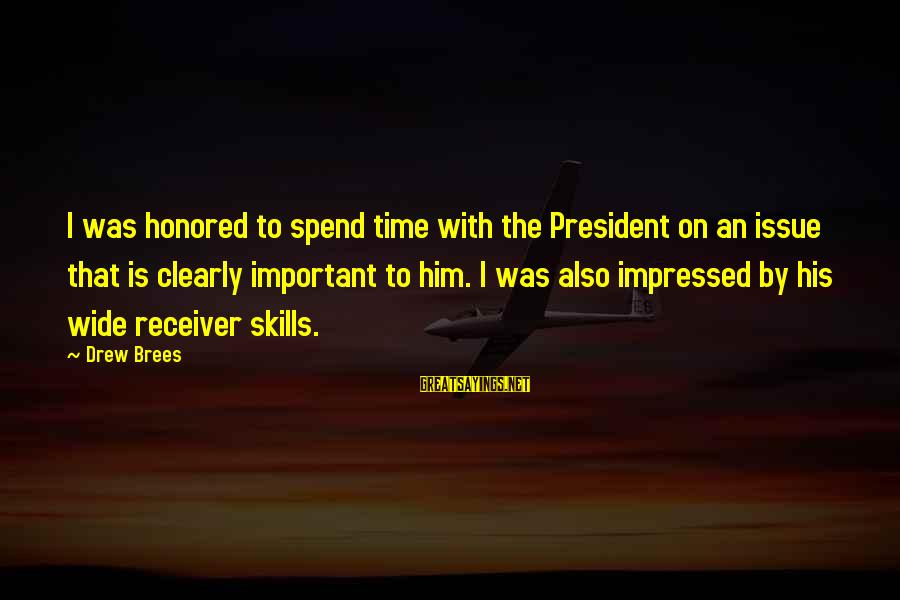 Drew Brees Sayings By Drew Brees: I was honored to spend time with the President on an issue that is clearly