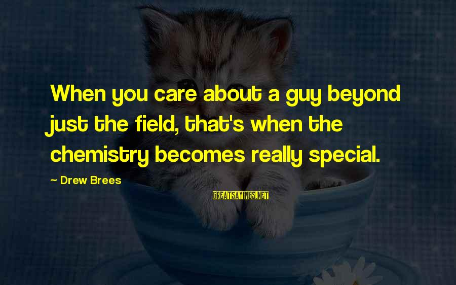 Drew Brees Sayings By Drew Brees: When you care about a guy beyond just the field, that's when the chemistry becomes