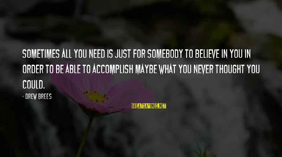 Drew Brees Sayings By Drew Brees: Sometimes all you need is just for somebody to believe in you in order to