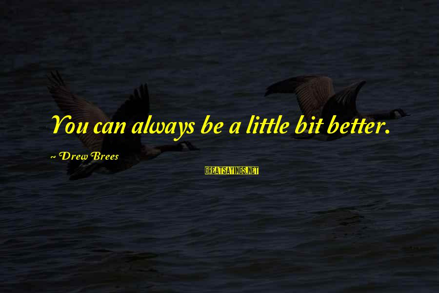 Drew Brees Sayings By Drew Brees: You can always be a little bit better.