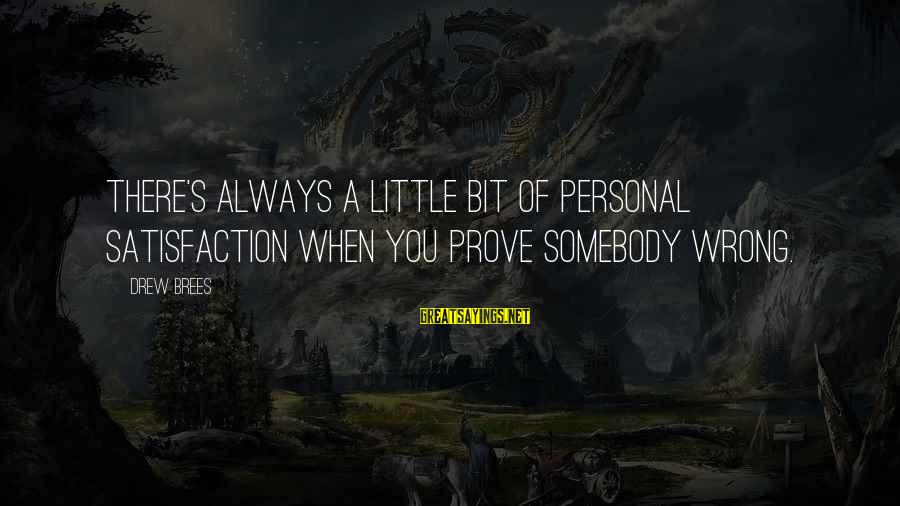 Drew Brees Sayings By Drew Brees: There's always a little bit of personal satisfaction when you prove somebody wrong.