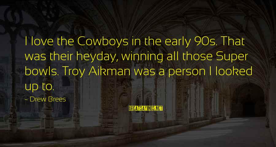 Drew Brees Sayings By Drew Brees: I love the Cowboys in the early 90s. That was their heyday, winning all those