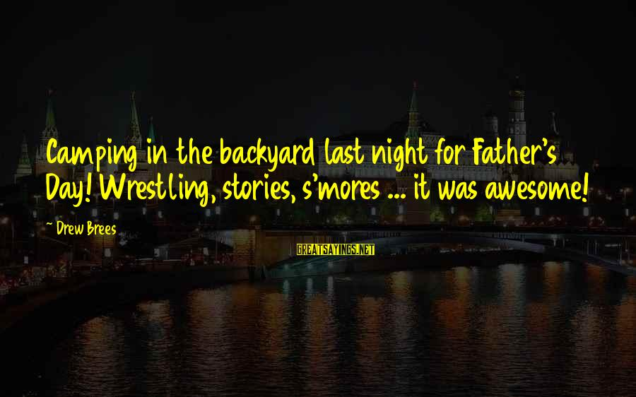 Drew Brees Sayings By Drew Brees: Camping in the backyard last night for Father's Day! Wrestling, stories, s'mores ... it was
