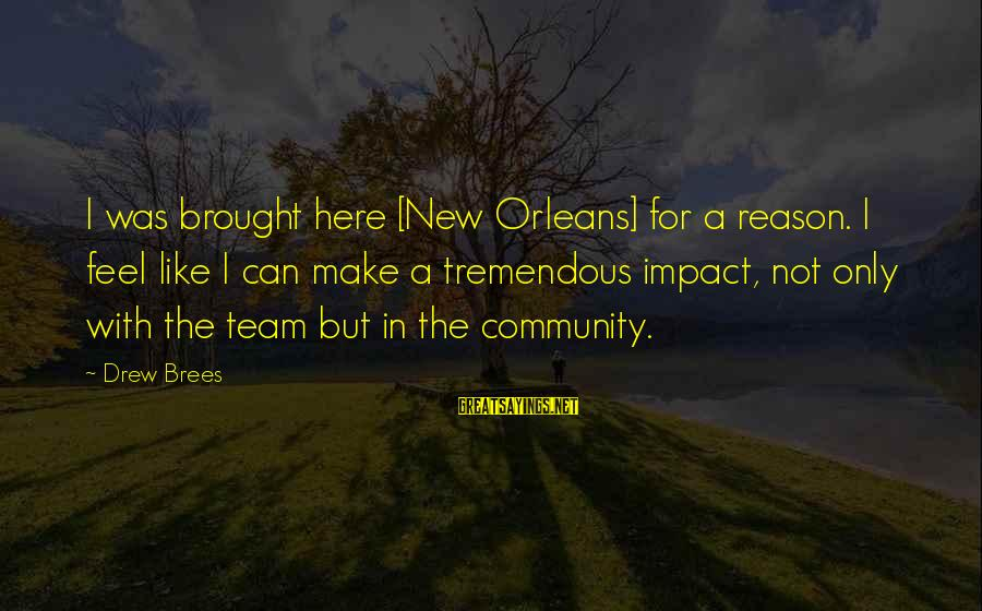 Drew Brees Sayings By Drew Brees: I was brought here [New Orleans] for a reason. I feel like I can make
