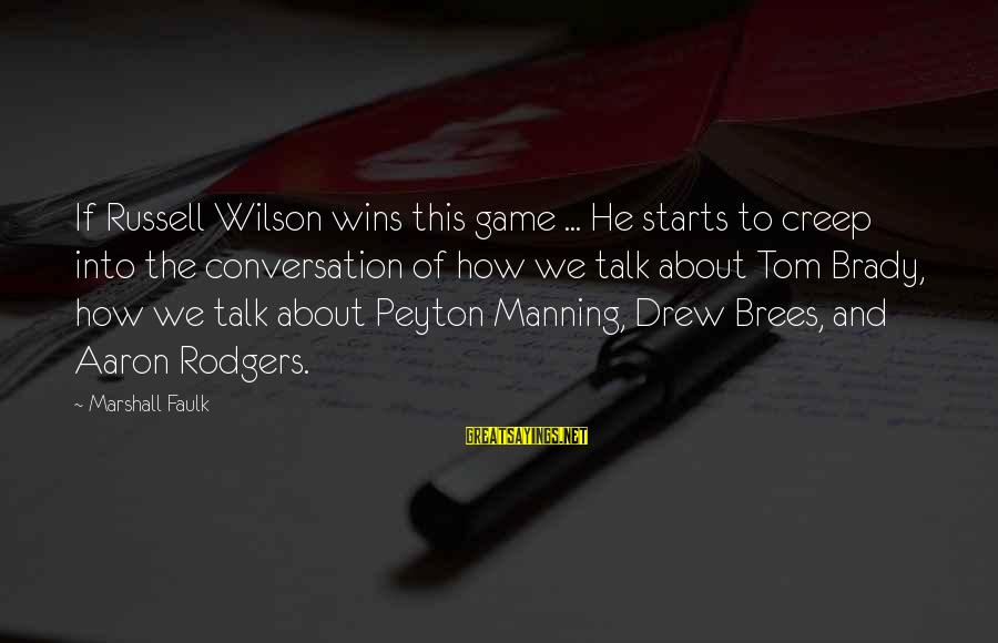 Drew Brees Sayings By Marshall Faulk: If Russell Wilson wins this game ... He starts to creep into the conversation of