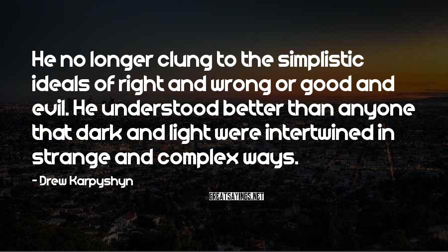Drew Karpyshyn Sayings: He no longer clung to the simplistic ideals of right and wrong or good and