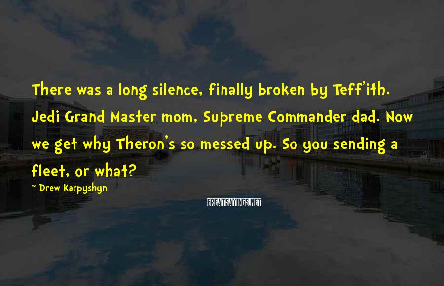 Drew Karpyshyn Sayings: There was a long silence, finally broken by Teff'ith. Jedi Grand Master mom, Supreme Commander