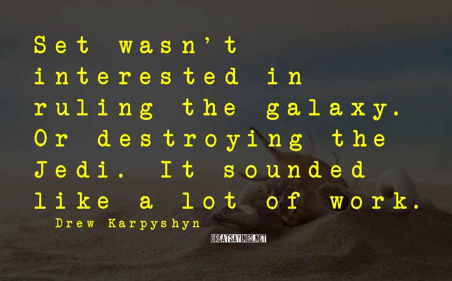 Drew Karpyshyn Sayings: Set wasn't interested in ruling the galaxy. Or destroying the Jedi. It sounded like a
