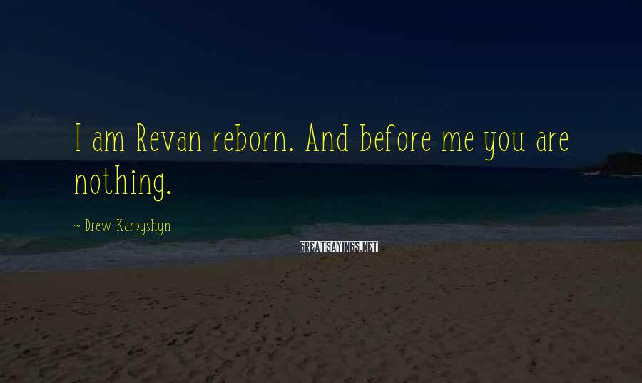 Drew Karpyshyn Sayings: I am Revan reborn. And before me you are nothing.