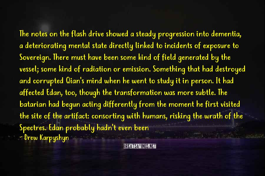 Drew Karpyshyn Sayings: The notes on the flash drive showed a steady progression into dementia, a deteriorating mental
