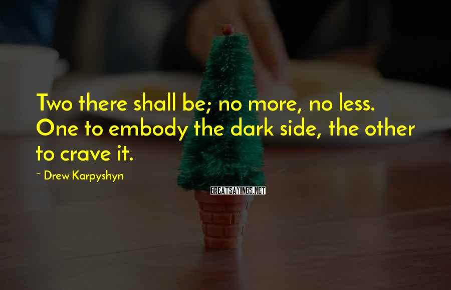 Drew Karpyshyn Sayings: Two there shall be; no more, no less. One to embody the dark side, the