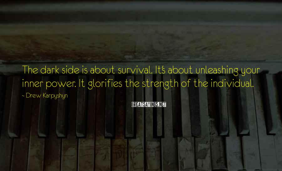 Drew Karpyshyn Sayings: The dark side is about survival. It's about unleashing your inner power. It glorifies the