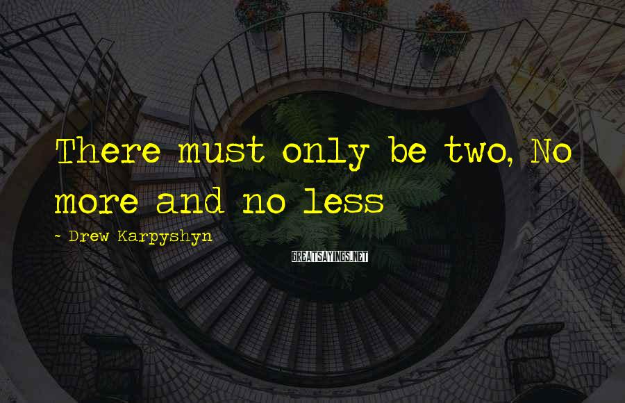 Drew Karpyshyn Sayings: There must only be two, No more and no less