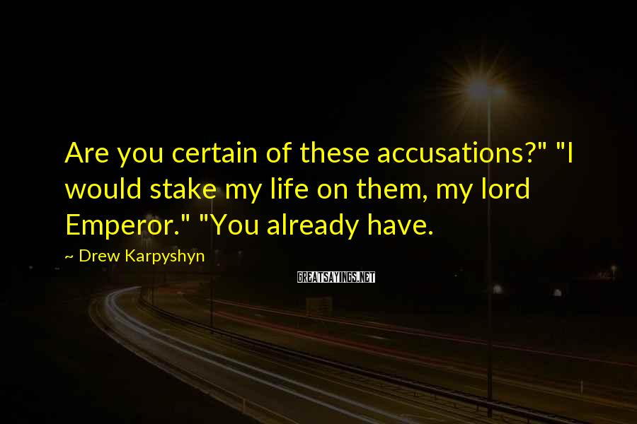 """Drew Karpyshyn Sayings: Are you certain of these accusations?"""" """"I would stake my life on them, my lord"""