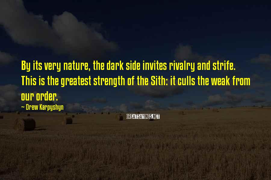 Drew Karpyshyn Sayings: By its very nature, the dark side invites rivalry and strife. This is the greatest