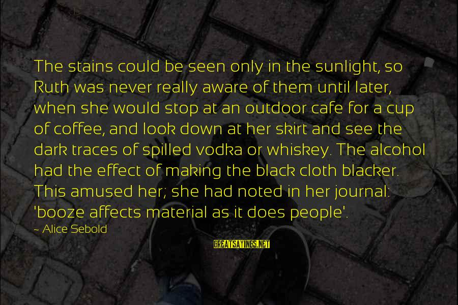 Drinking Coffee Sayings By Alice Sebold: The stains could be seen only in the sunlight, so Ruth was never really aware