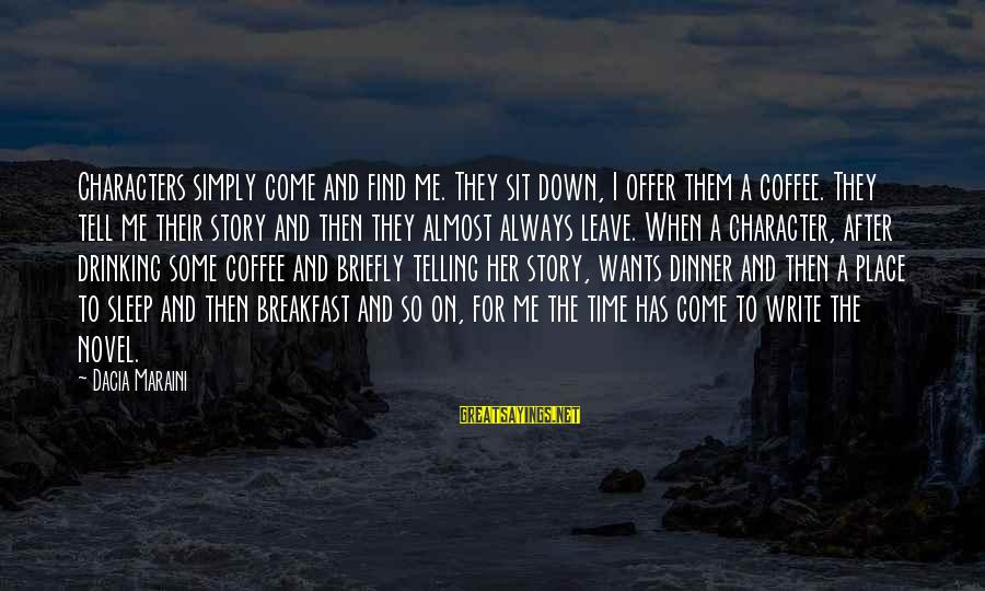 Drinking Coffee Sayings By Dacia Maraini: Characters simply come and find me. They sit down, I offer them a coffee. They