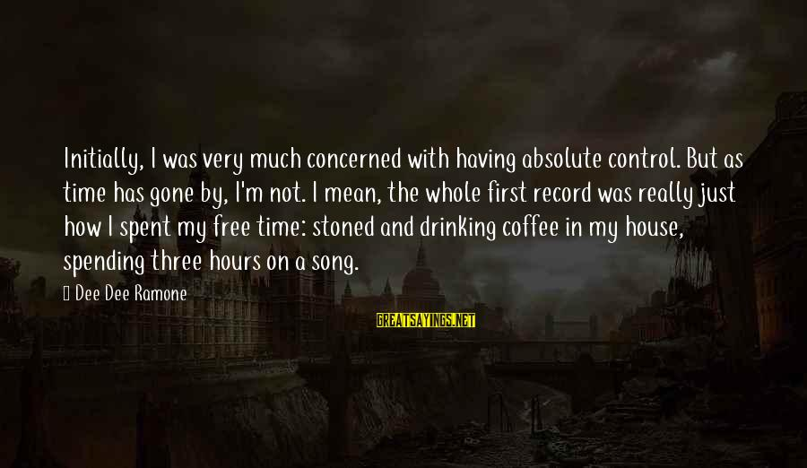 Drinking Coffee Sayings By Dee Dee Ramone: Initially, I was very much concerned with having absolute control. But as time has gone