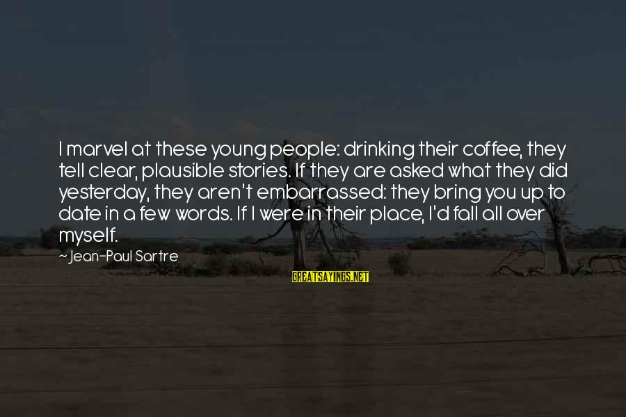 Drinking Coffee Sayings By Jean-Paul Sartre: I marvel at these young people: drinking their coffee, they tell clear, plausible stories. If