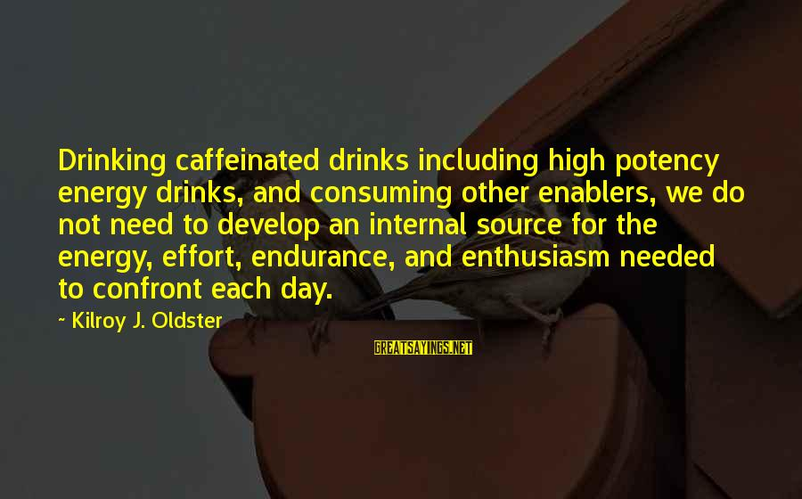 Drinking Coffee Sayings By Kilroy J. Oldster: Drinking caffeinated drinks including high potency energy drinks, and consuming other enablers, we do not