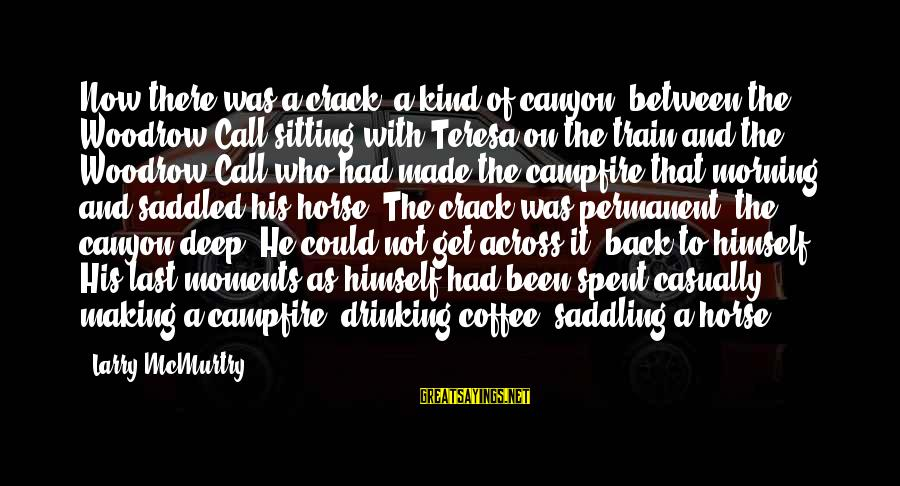 Drinking Coffee Sayings By Larry McMurtry: Now there was a crack, a kind of canyon, between the Woodrow Call sitting with