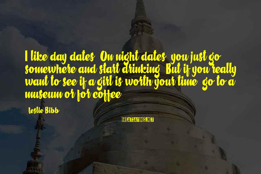 Drinking Coffee Sayings By Leslie Bibb: I like day dates. On night dates, you just go somewhere and start drinking. But