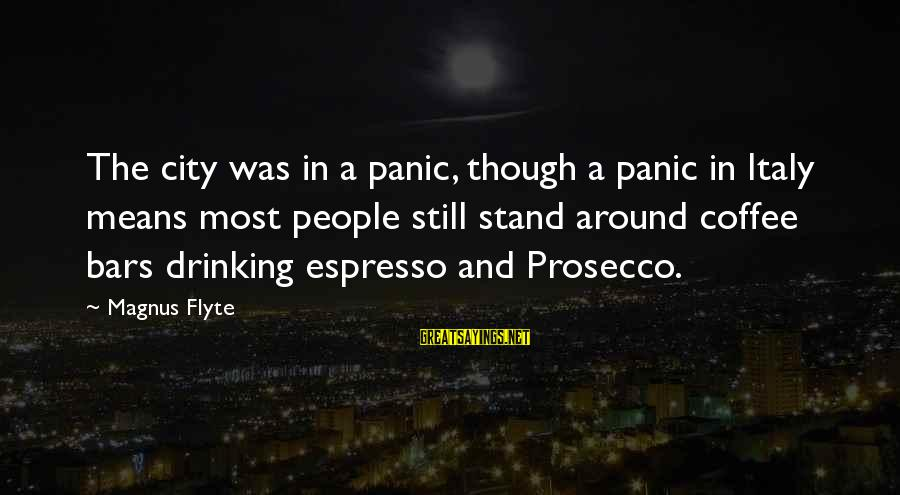 Drinking Coffee Sayings By Magnus Flyte: The city was in a panic, though a panic in Italy means most people still