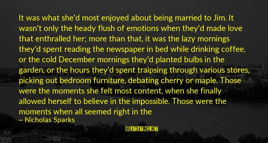Drinking Coffee Sayings By Nicholas Sparks: It was what she'd most enjoyed about being married to Jim. It wasn't only the