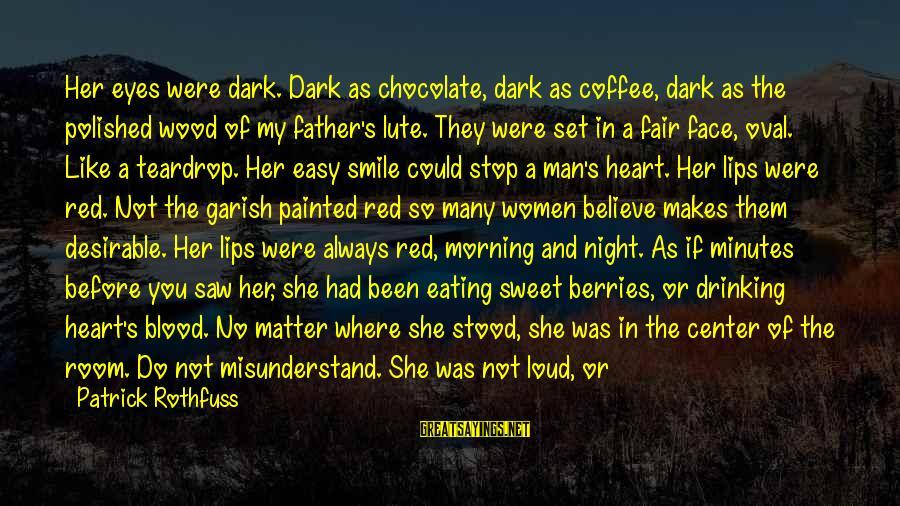 Drinking Coffee Sayings By Patrick Rothfuss: Her eyes were dark. Dark as chocolate, dark as coffee, dark as the polished wood