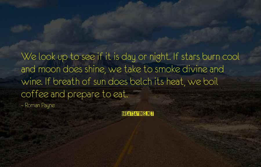 Drinking Coffee Sayings By Roman Payne: We look up to see if it is day or night. If stars burn cool