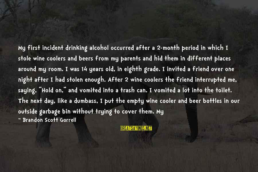 Drinking Too Much Alcohol Sayings By Brandon Scott Gorrell: My first incident drinking alcohol occurred after a 2-month period in which I stole wine