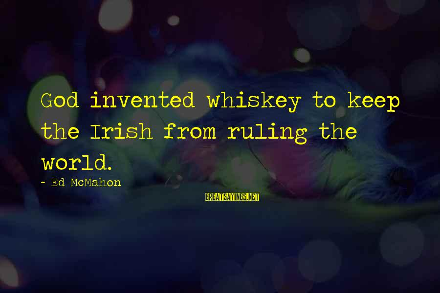 Drinking Too Much Alcohol Sayings By Ed McMahon: God invented whiskey to keep the Irish from ruling the world.